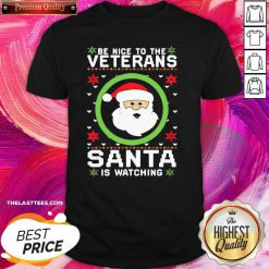 Be Nice To The Veteran Santa Is Watching Christmas Shirt- Design By Thelasttees.com