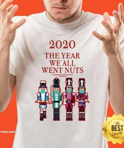Nutcracker 2020 The Year We All Went Nuts Shirt - Design By Thelasttees.com