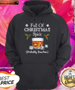 Top Full Of Christmas Probably Bourbon Hoodie - Design By Thelasttees.com