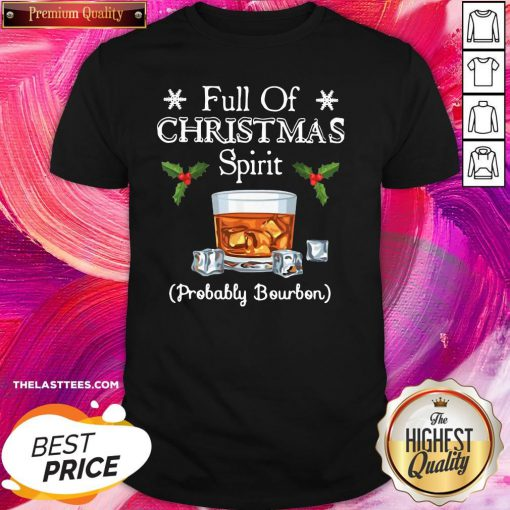 Top Full Of Christmas Probably Bourbon Shirt - Design By Thelasttees.com