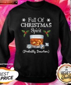 Top Full Of Christmas Probably Bourbon Sweatshirt - Design By Thelasttees.com