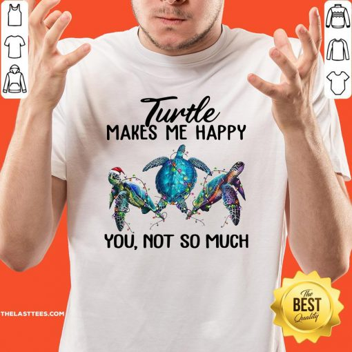 Top Turtle Makes Me Happy You Not So Much Shirt - Design By Thelasttees.com