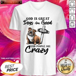Bulldog God Is Great Dogs Are Good And People Are Crazy V-neck - Design By Thelasttees.com