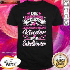 Die Besten Dinge In Meinem Leben Sind Meine Kinder Und Enkelkinder Shirt - Design By Thelasttees.com