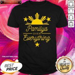 Pamilya over Everything Filipino Shirt - Design By Thelasttees.com