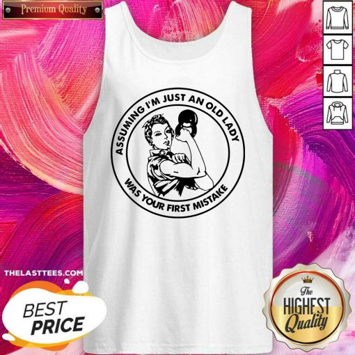 Assuming I Am Just An Old Lady Was Your First Mistake Fitness Tank Top - Design By Thelasttees.com