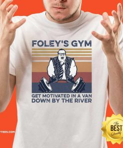 Foley's Gym Get Motivated In A Van Down By The River Vintage Shirt - Design By Thelasttees.com