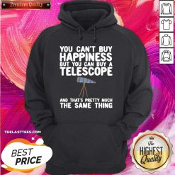 You Can't buy Happiness But You Can Buy A Telescope And That's Pretty Much The Same Thing Astronomers Hoodie- Design By Thelasttees.com
