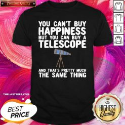 You Can't buy Happiness But You Can Buy A Telescope And That's Pretty Much The Same Thing Astronomers Shirt - Design By Thelasttees.com