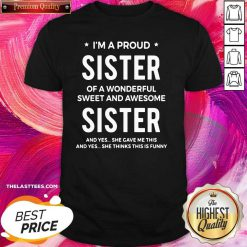 I'm A Proud Sister Of A Wonderful Sweet And Awesome Sister Shirt - Design By Thelasttees.com