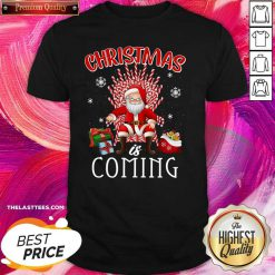 Santa Claus Christmas Is Coming Shirt - Design By Thelasttees.com
