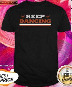 Keep Dancing Breaking Shirt - Design By Thelasttees.com