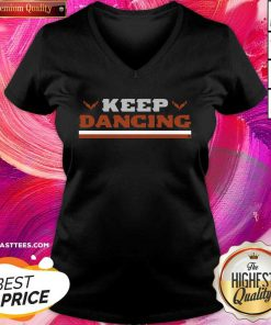 Keep Dancing Breaking V-neck - Design By Thelasttees.com
