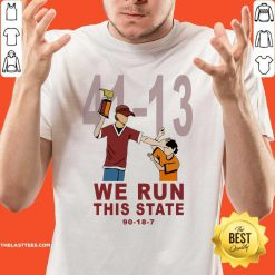 41 13 We Run This State 90 18 7 Shirt - Design By Thelasttees.com