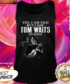 Nice Tom Waits Yes I'm Old But I Saw On Stage Signature 2021 Tank Top