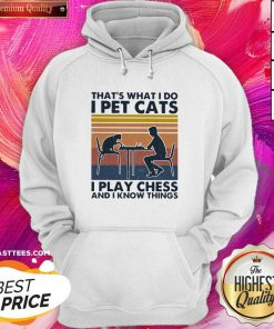 Official Thats What I Do I Pet Cats I Play Chess And I Know Things Vintage Hoodie