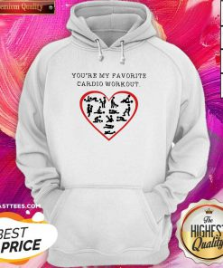 Premium You're My Favorite Cardio Workout Heart Hoodie