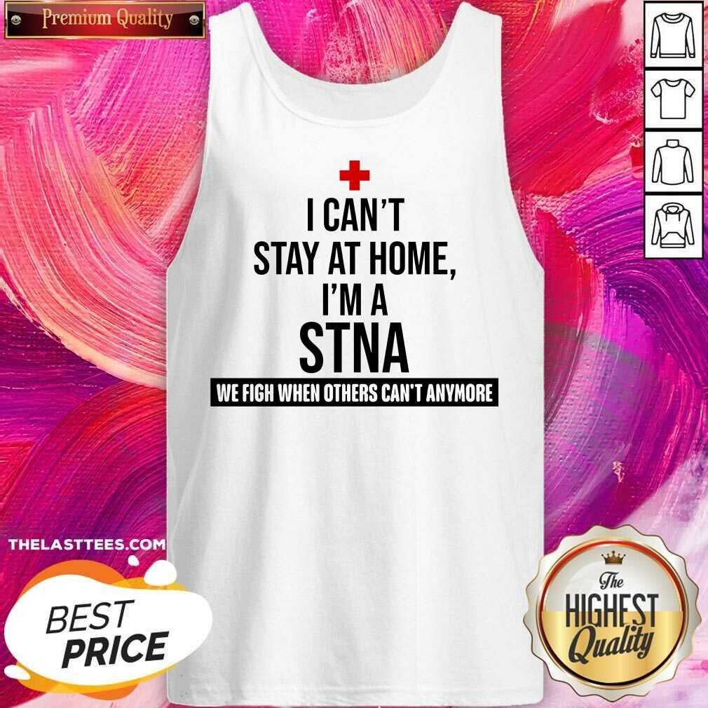 Excellent I Cant Stay At Home Im A STNA Nurse Tank-Top