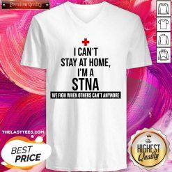 Excellent I Cant Stay At Home Im A STNA Nurse V-neck