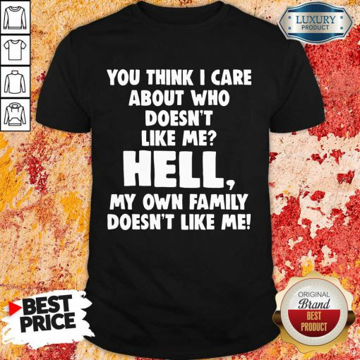 Good You Think I Care About Who Doesn'T Like Me Hell Shirt