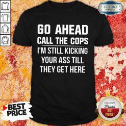Go Ahead Call The Cops Shirt