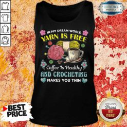 Yarn Is Free Coffee Is Healthy And Crocheting Tank-Top