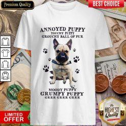 Annoyed Puppy Grouchy Puppy Grouchy Ball Of Fur Moody Puppy Grumpy Puppy Pitbull Shirt
