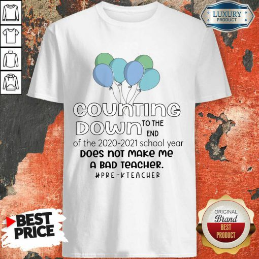 Balloon Countdown Down To The End Of The School Year Does Not Make Me A Bad Teacher Pre K Teacher Shirt