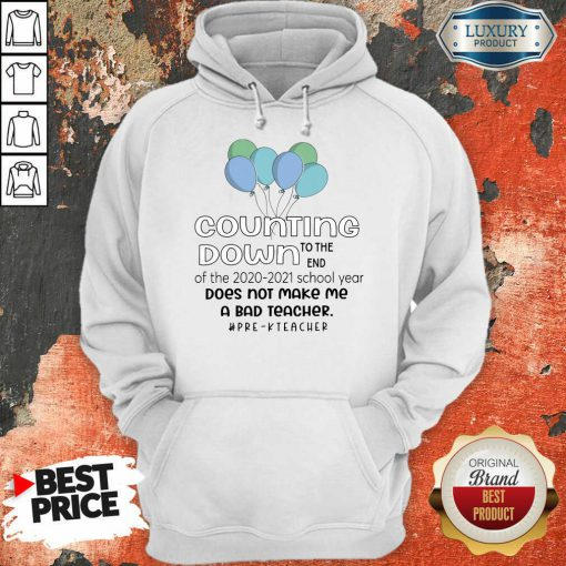 Balloon Countdown Down To The End Of The School Year Does Not Make Me A Bad Teacher Pre K Teacher Hoodie