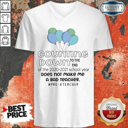 Balloon Countdown Down To The End Of The School Year Does Not Make Me A Bad Teacher Pre K Teacher V-neck