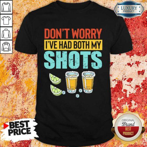 Don't Worry I've Had Both My Shots Shirt
