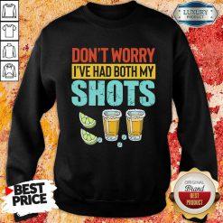 Don't Worry I've Had Both My Shots Sweatshirt