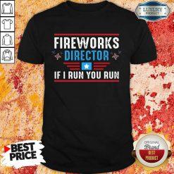 Fireworks Director If I Run You Run 4th Of July Shirt