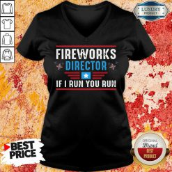 Fireworks Director If I Run You Run 4th Of July V-neck