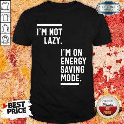 I Am Not Lazy I'm On Energy Saving Mode Shirt