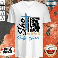 July Queen She Is Known Loved Chosen V-neck
