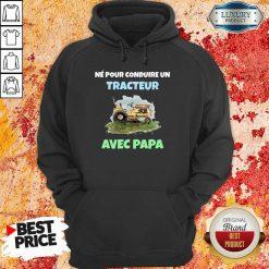 Né Pour Tracteur Avec Papa Hoodie