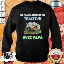 Né Pour Tracteur Avec Papa Sweatshirt