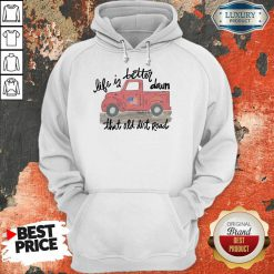 Pickup Truck Life If Better Down That Old Dirt Road American Flag Hoodie
