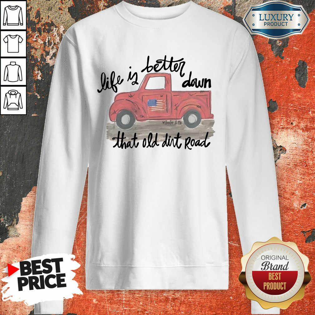 Pickup Truck Life If Better Down That Old Dirt Road American Flag Sweatshirt