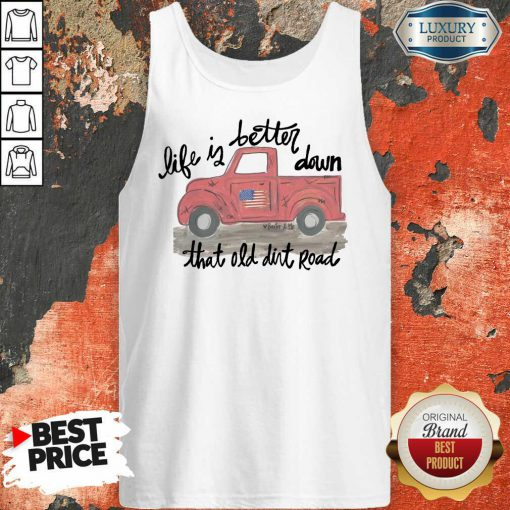 Pickup Truck Life If Better Down That Old Dirt Road American Flag Tank-Top
